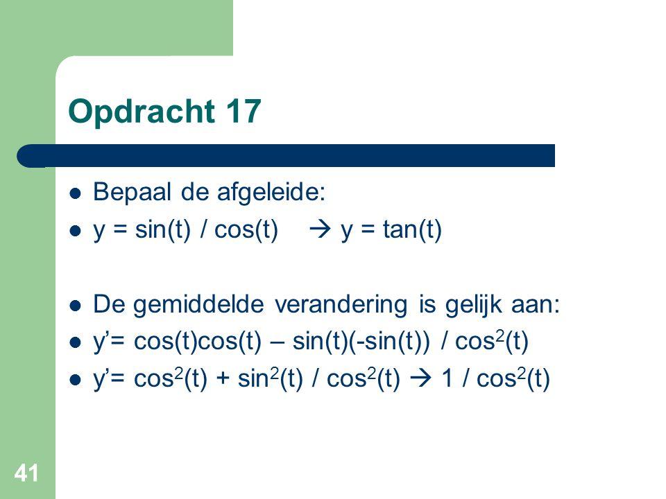 Opdracht 17 Bepaal de afgeleide: y = sin(t) / cos(t)  y = tan(t)