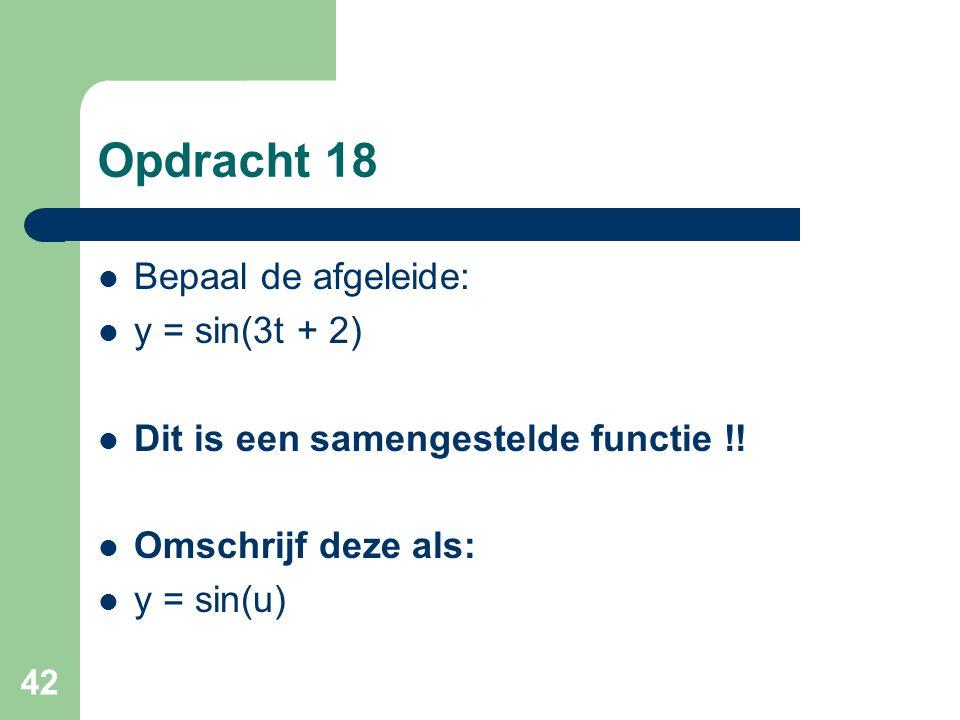 Opdracht 18 Bepaal de afgeleide: y = sin(3t + 2)