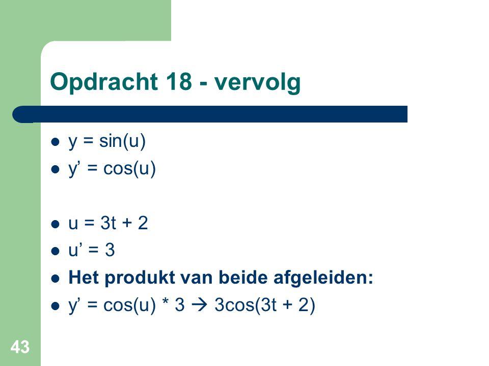 Opdracht 18 - vervolg y = sin(u) y' = cos(u) u = 3t + 2 u' = 3