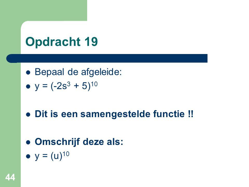 Opdracht 19 Bepaal de afgeleide: y = (-2s3 + 5)10