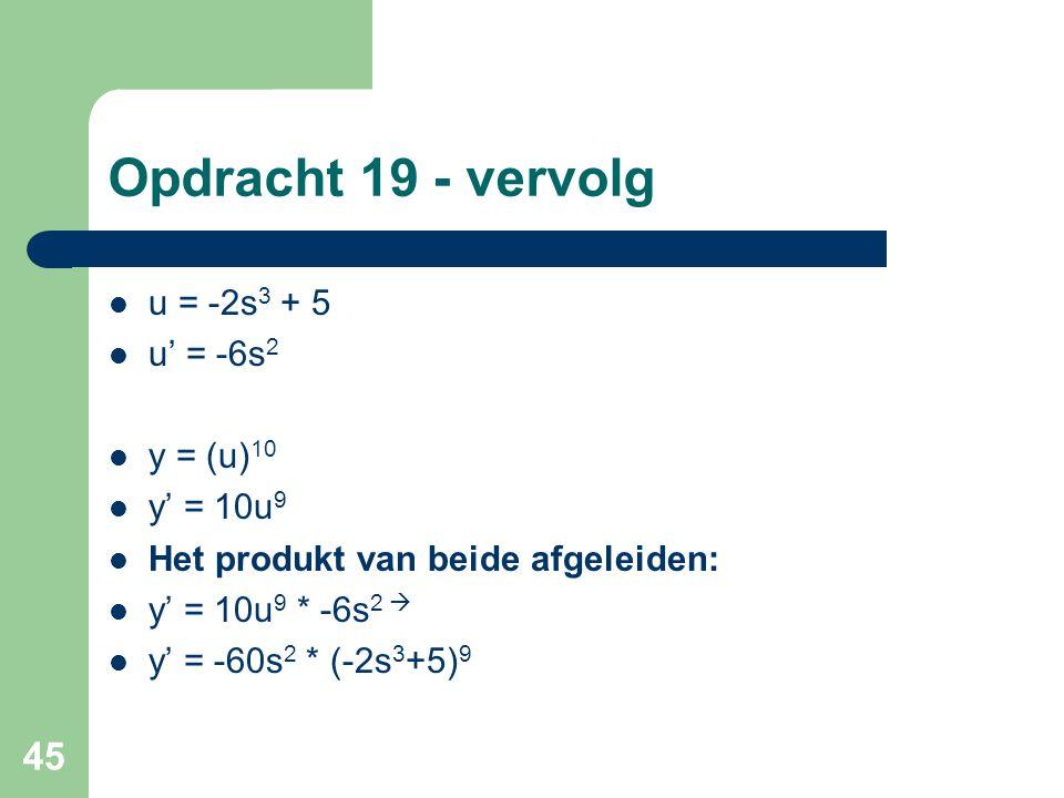 Opdracht 19 - vervolg u = -2s3 + 5 u' = -6s2 y = (u)10 y' = 10u9