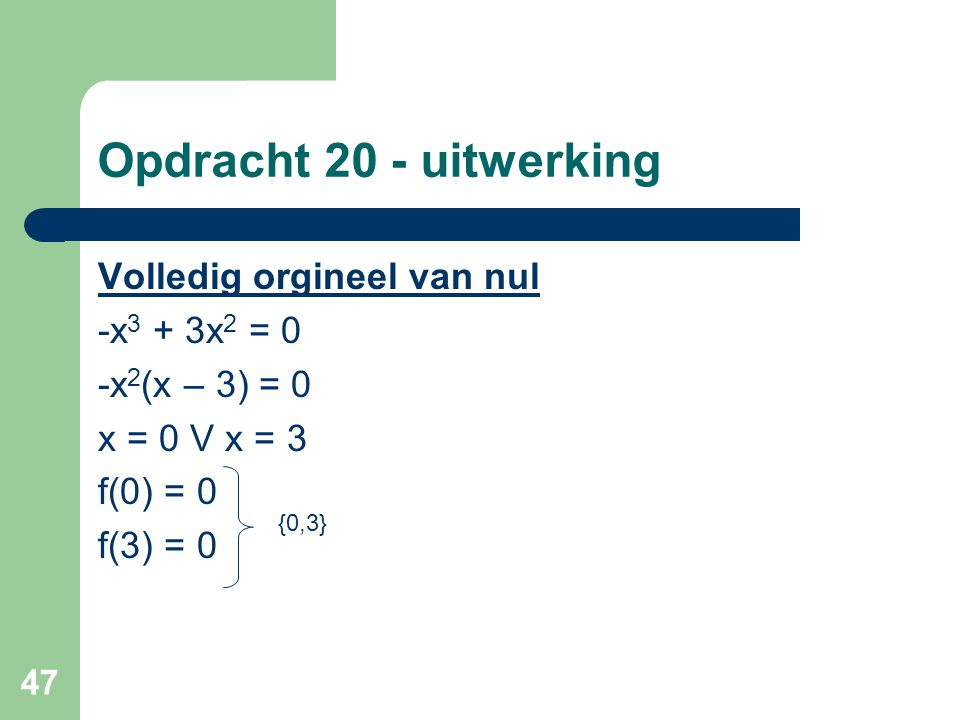 Opdracht 20 - uitwerking Volledig orgineel van nul -x3 + 3x2 = 0
