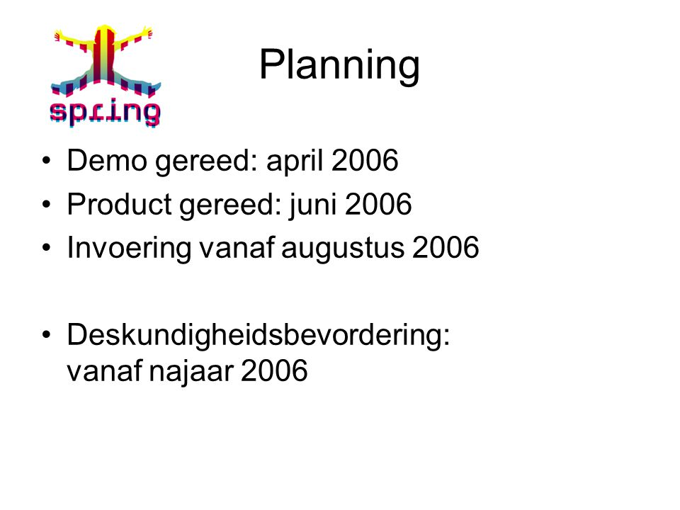 Planning Demo gereed: april 2006 Product gereed: juni 2006