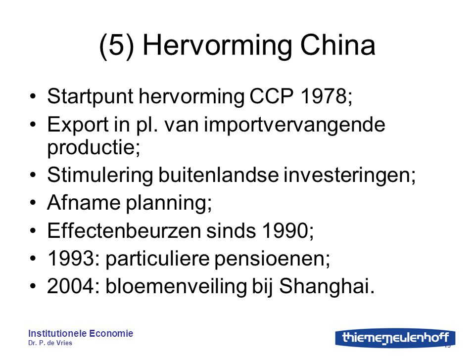 (5) Hervorming China Startpunt hervorming CCP 1978;