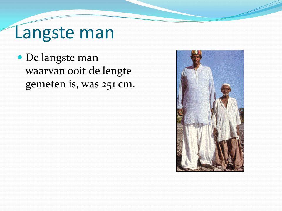 Langste man De langste man waarvan ooit de lengte gemeten is, was 251 cm.