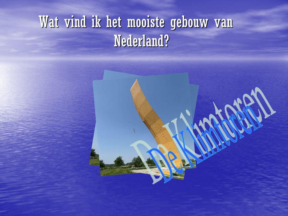 Wat vind ik het mooiste gebouw van Nederland
