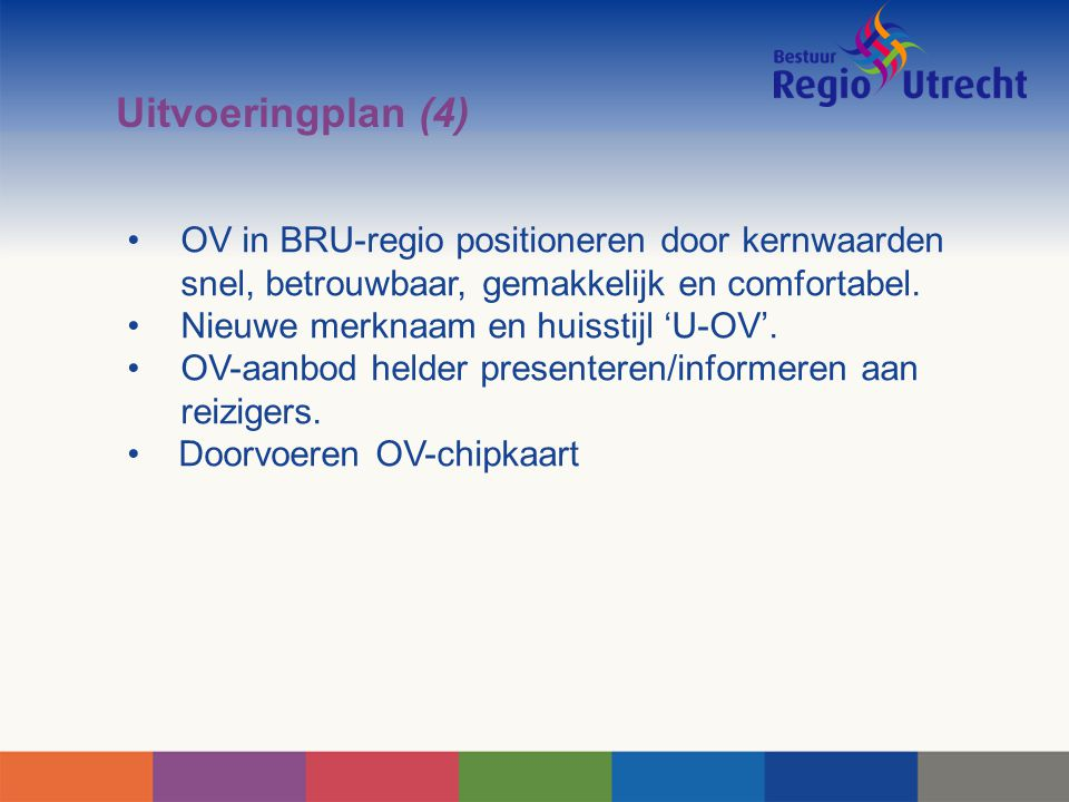 Uitvoeringplan (4) OV in BRU-regio positioneren door kernwaarden snel, betrouwbaar, gemakkelijk en comfortabel.