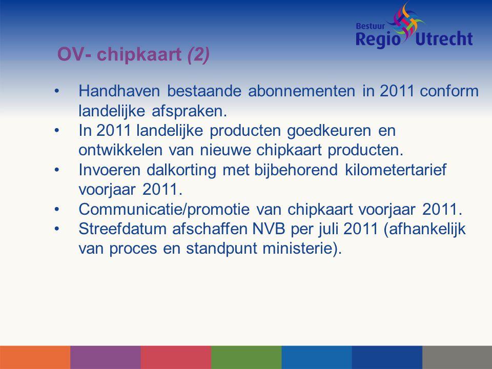 OV- chipkaart (2) Handhaven bestaande abonnementen in 2011 conform landelijke afspraken.