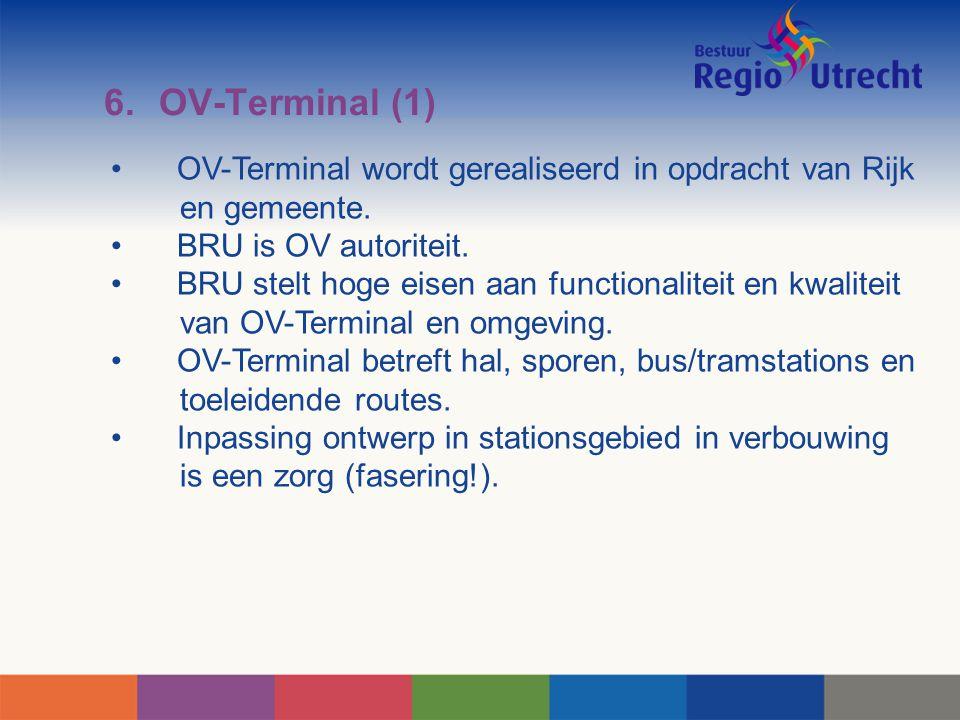 6. OV-Terminal (1) OV-Terminal wordt gerealiseerd in opdracht van Rijk en gemeente. BRU is OV autoriteit.