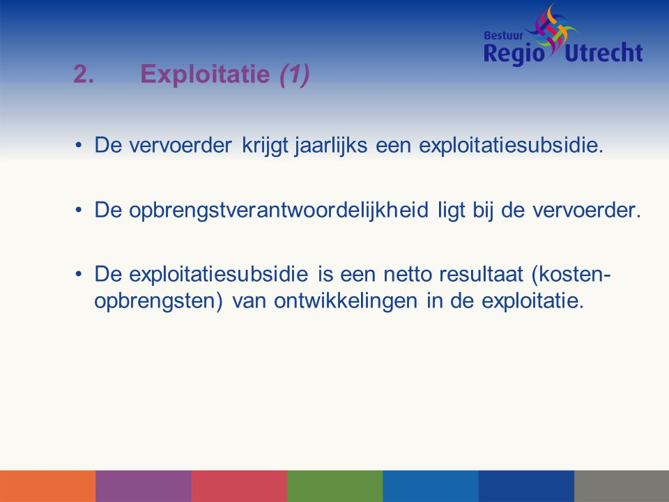 2. Exploitatie (1) De vervoerder krijgt jaarlijks een exploitatiesubsidie. De opbrengstverantwoordelijkheid ligt bij de vervoerder.