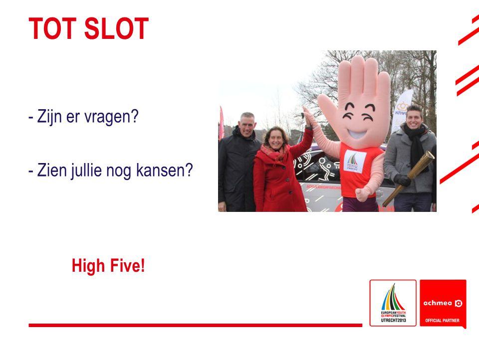 TOT SLOT Zijn er vragen Zien jullie nog kansen High Five!