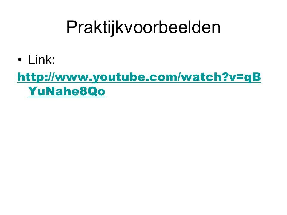 Praktijkvoorbeelden Link: http://www.youtube.com/watch v=qBYuNahe8Qo