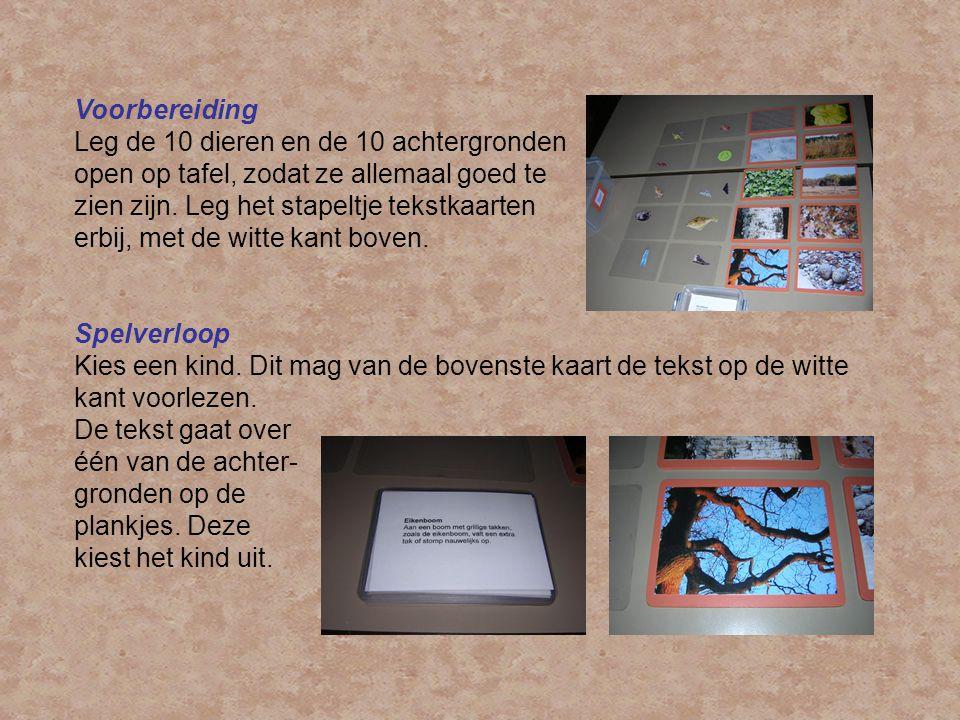 Voorbereiding Leg de 10 dieren en de 10 achtergronden open op tafel, zodat ze allemaal goed te zien zijn. Leg het stapeltje tekstkaarten.