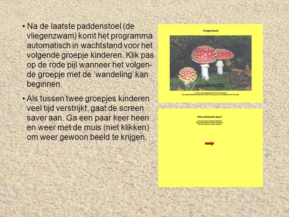 Na de laatste paddenstoel (de vliegenzwam) komt het programma automatisch in wachtstand voor het volgende groepje kinderen. Klik pas op de rode pijl wanneer het volgen- de groepje met de 'wandeling' kan beginnen.