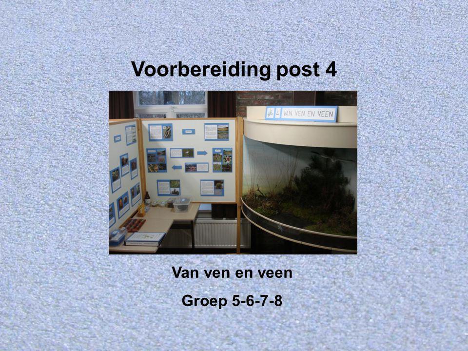 Voorbereiding post 4 Van ven en veen Groep 5-6-7-8