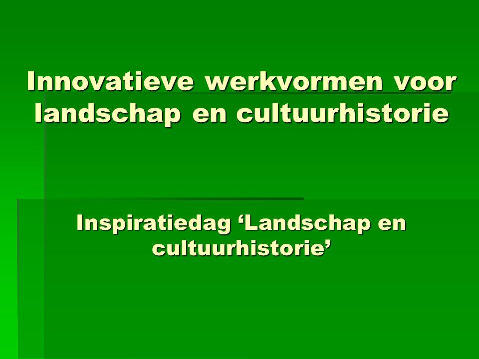 Innovatieve werkvormen voor landschap en cultuurhistorie