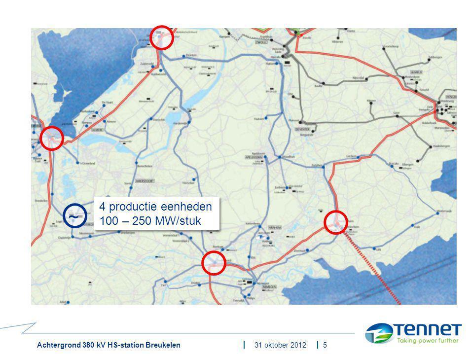 4 productie eenheden 100 – 250 MW/stuk ~