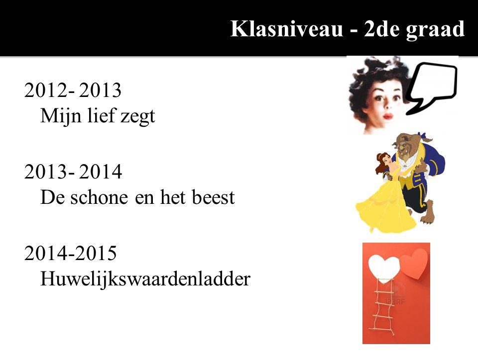 Klasniveau - 2de graad 2012- 2013 Mijn lief zegt