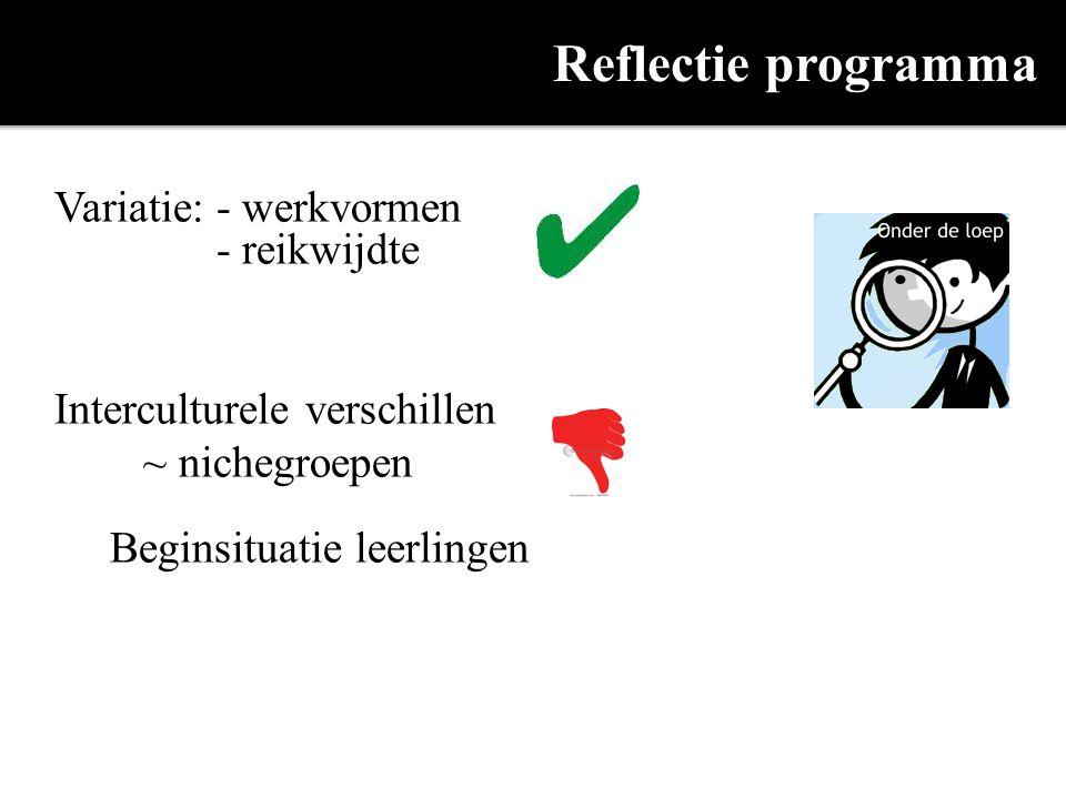 Reflectie programma Variatie: - werkvormen - reikwijdte