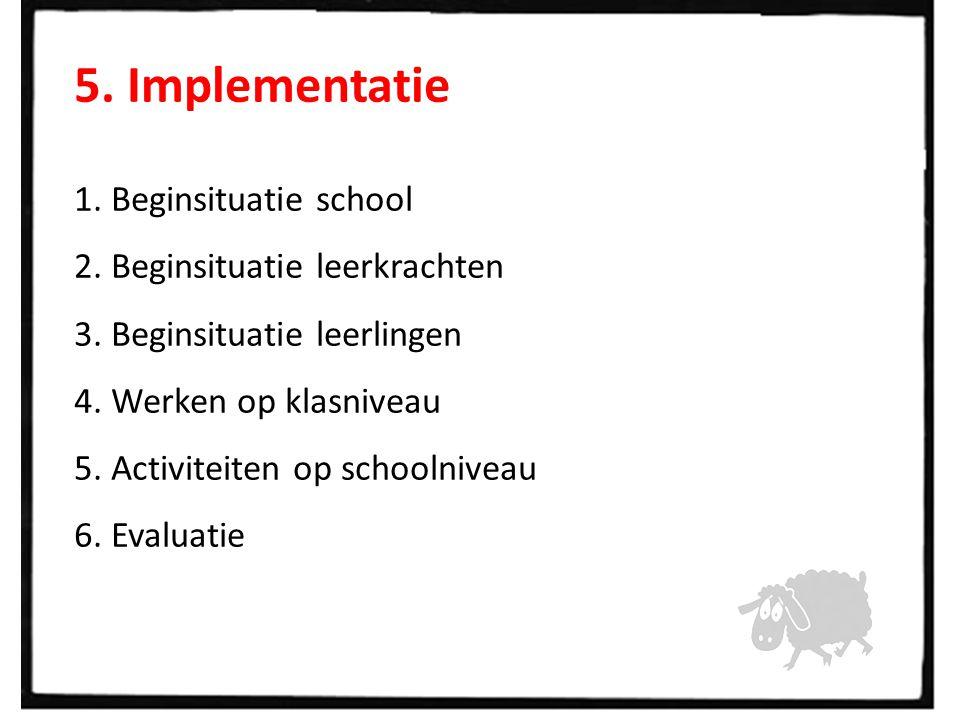5. Implementatie 1. Beginsituatie school 2. Beginsituatie leerkrachten