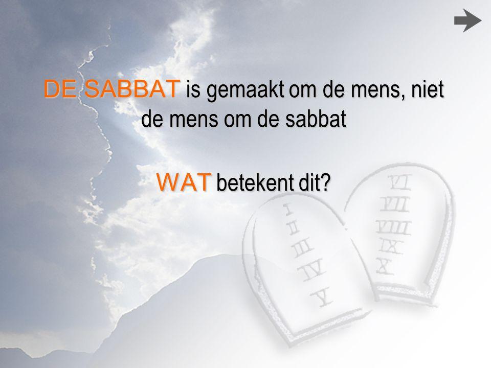 DE SABBAT is gemaakt om de mens, niet de mens om de sabbat WAT betekent dit