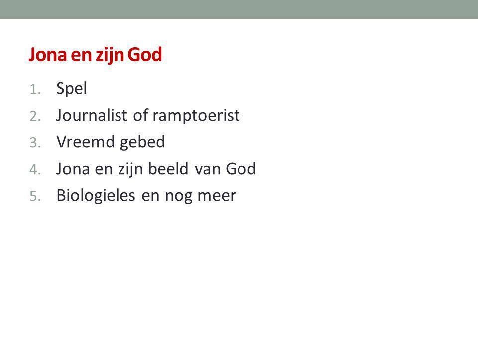 Jona en zijn God Spel Journalist of ramptoerist Vreemd gebed
