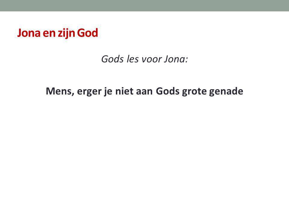 Gods les voor Jona: Mens, erger je niet aan Gods grote genade