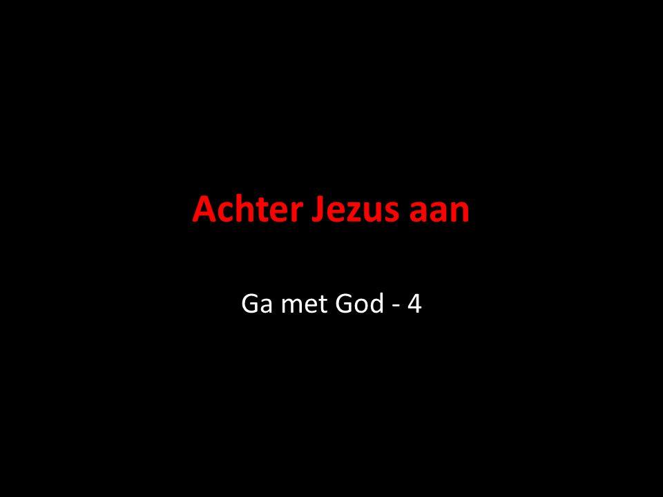 Achter Jezus aan Ga met God - 4
