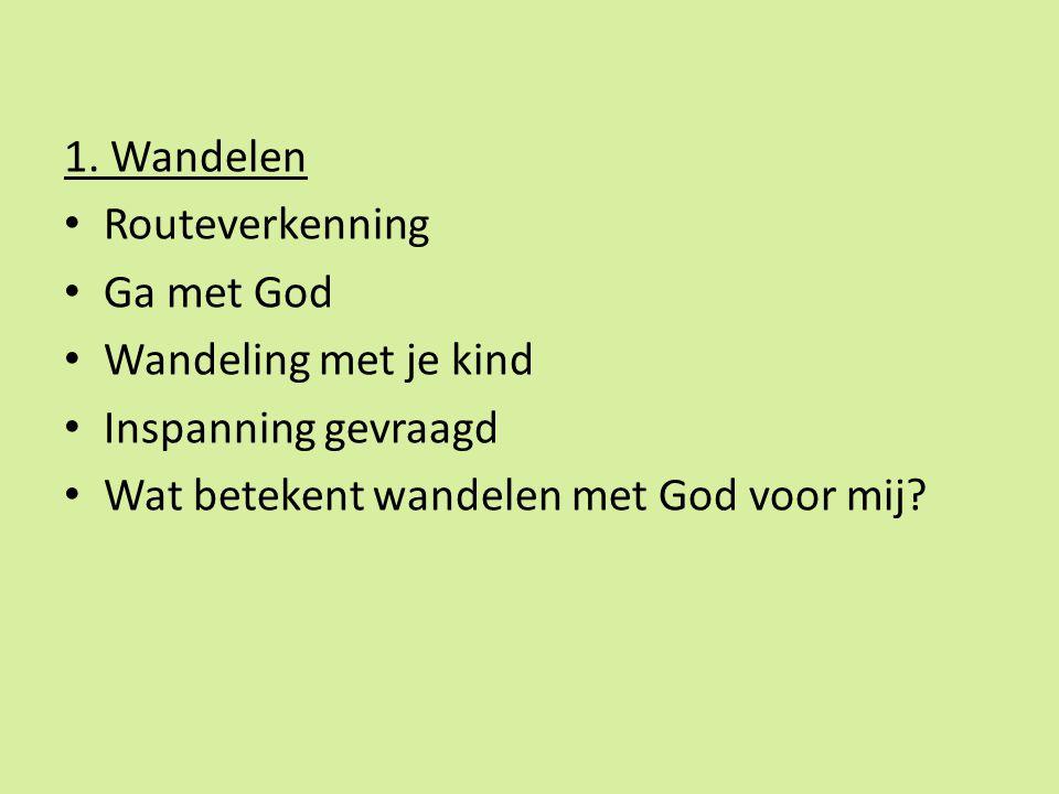 1. Wandelen Routeverkenning. Ga met God. Wandeling met je kind.