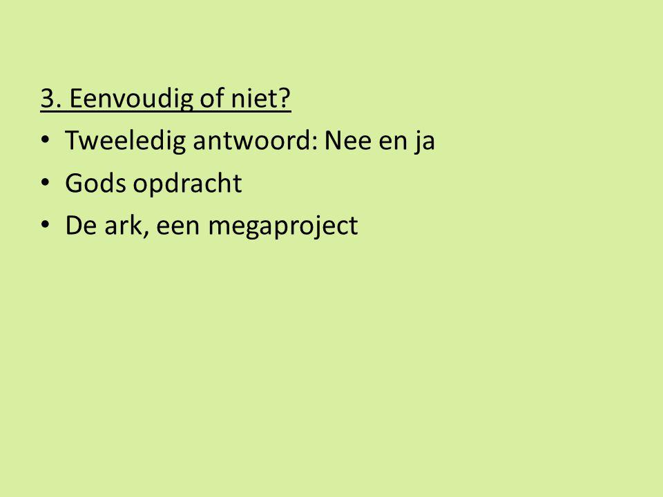3. Eenvoudig of niet Tweeledig antwoord: Nee en ja Gods opdracht De ark, een megaproject