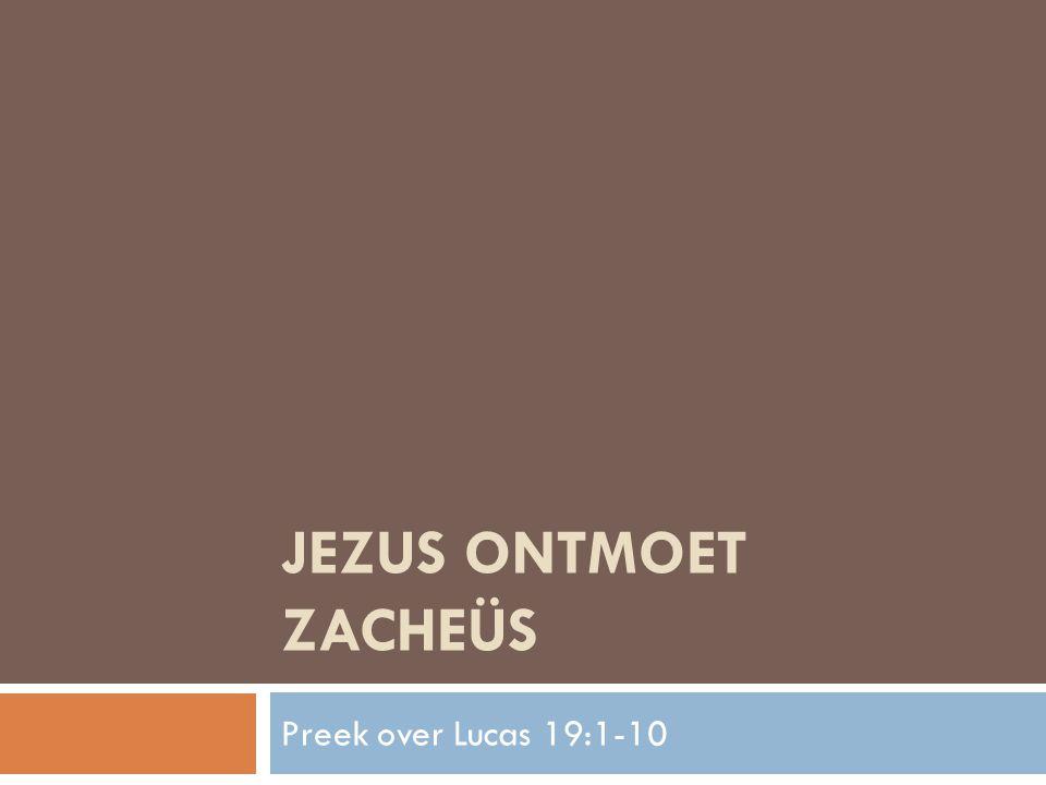 Jezus ontmoet Zacheüs Preek over Lucas 19:1-10