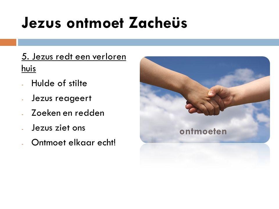 Jezus ontmoet Zacheüs ontmoeten 5. Jezus redt een verloren huis