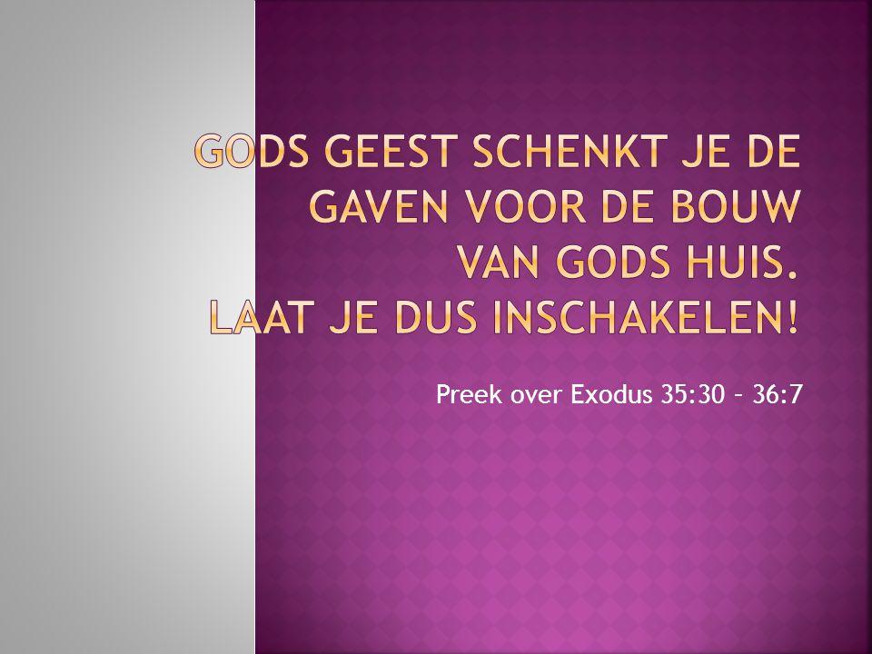 Gods Geest schenkt je de gaven voor de bouw van Gods huis