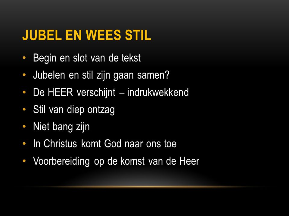 Jubel en wees stil Begin en slot van de tekst