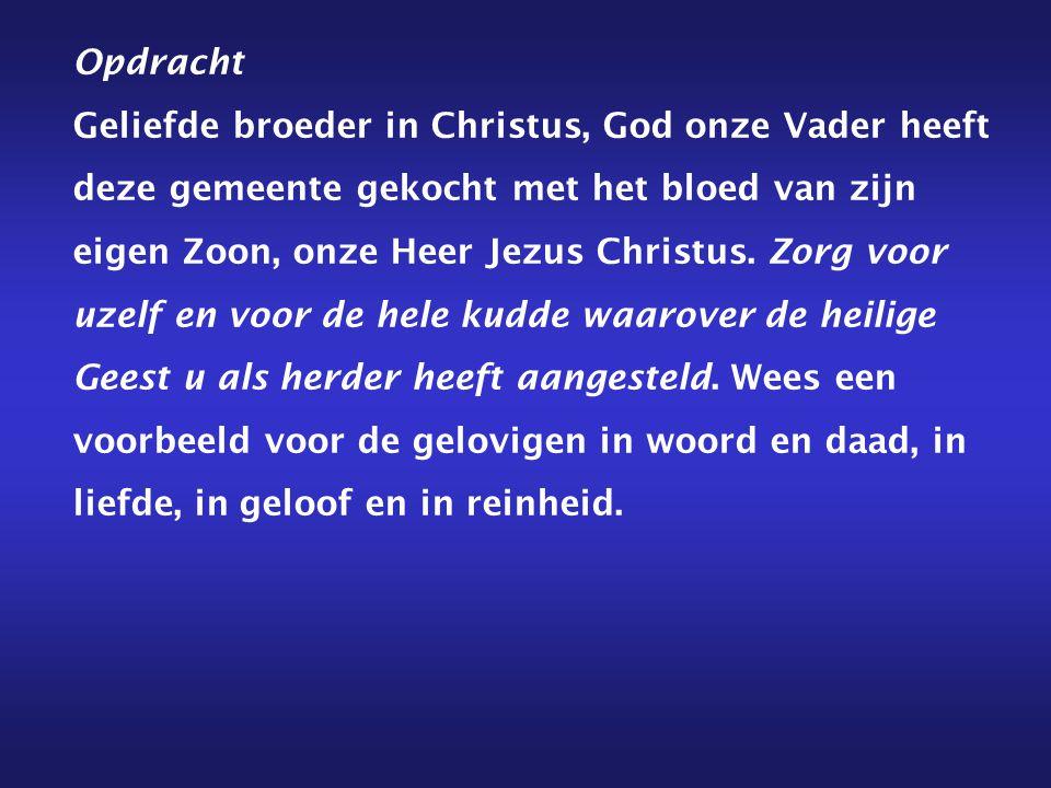 Opdracht Geliefde broeder in Christus, God onze Vader heeft deze gemeente gekocht met het bloed van zijn eigen Zoon, onze Heer Jezus Christus.