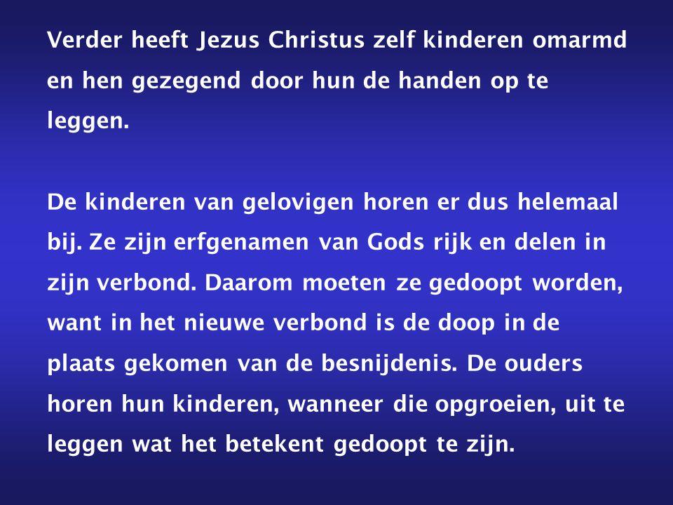 Verder heeft Jezus Christus zelf kinderen omarmd en hen gezegend door hun de handen op te leggen.