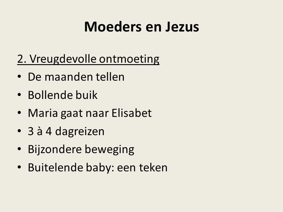 Moeders en Jezus 2. Vreugdevolle ontmoeting De maanden tellen