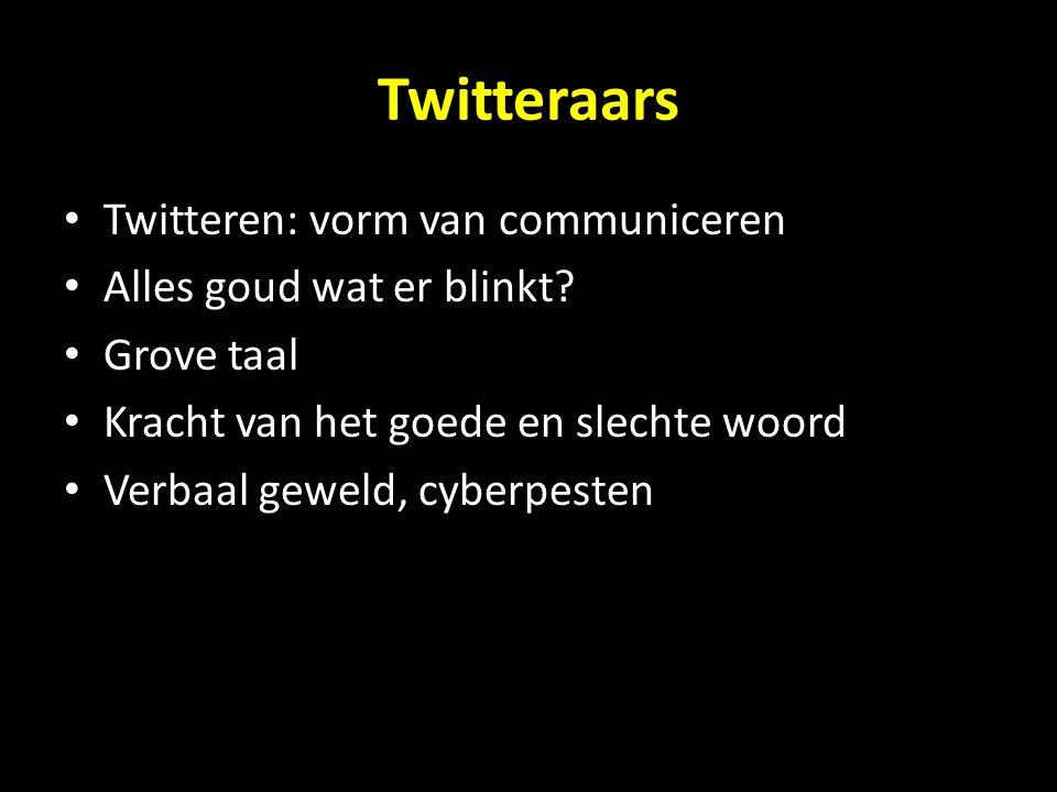 Twitteraars Twitteren: vorm van communiceren Alles goud wat er blinkt