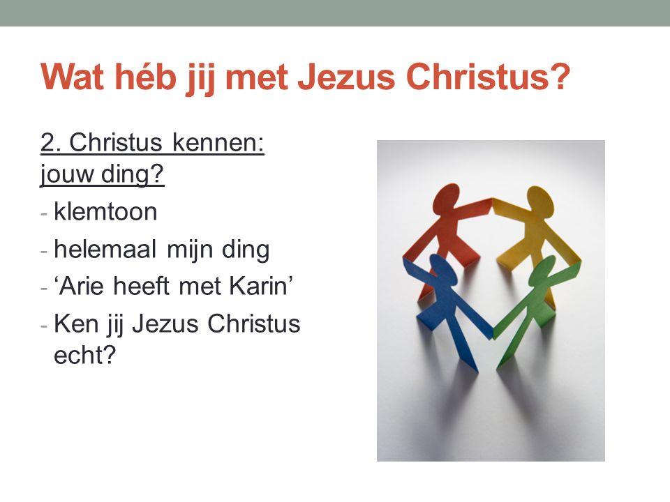 Wat héb jij met Jezus Christus