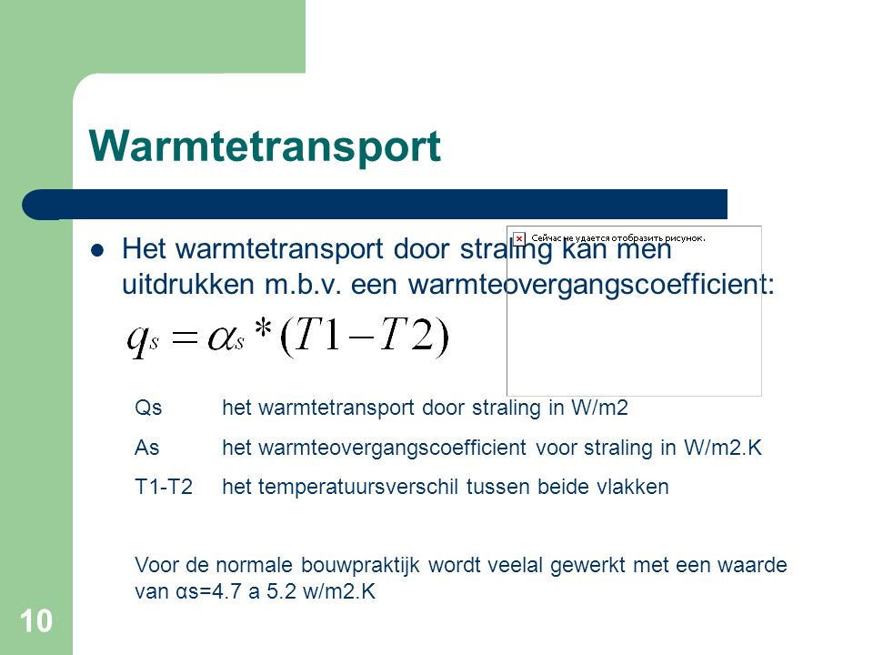 Warmtetransport Het warmtetransport door straling kan men uitdrukken m.b.v. een warmteovergangscoefficient: