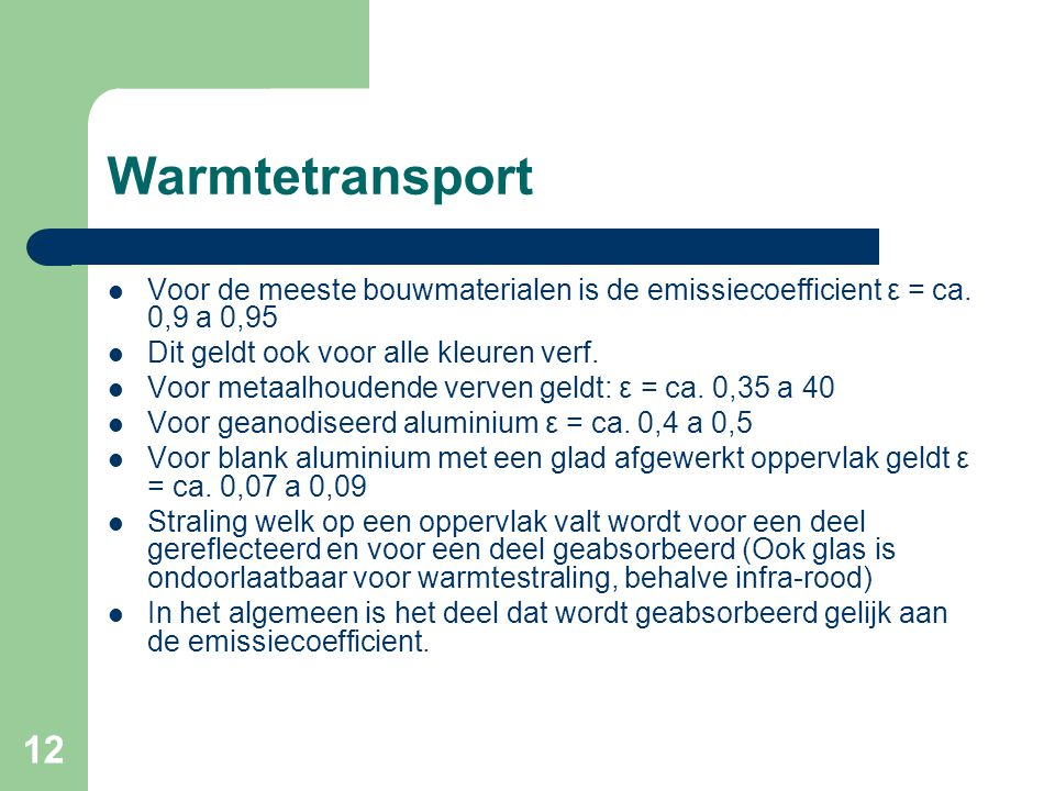 Warmtetransport Voor de meeste bouwmaterialen is de emissiecoefficient ε = ca. 0,9 a 0,95. Dit geldt ook voor alle kleuren verf.