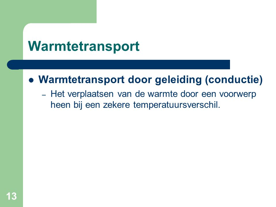 Warmtetransport Warmtetransport door geleiding (conductie)