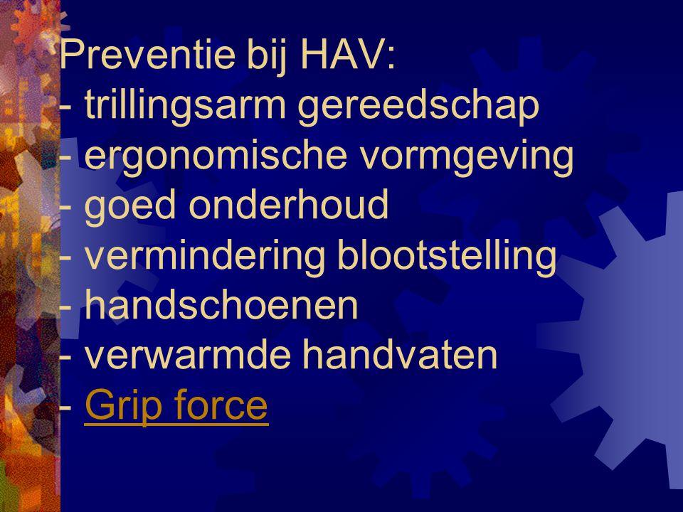 Preventie bij HAV: - trillingsarm gereedschap - ergonomische vormgeving - goed onderhoud - vermindering blootstelling - handschoenen - verwarmde handvaten - Grip force