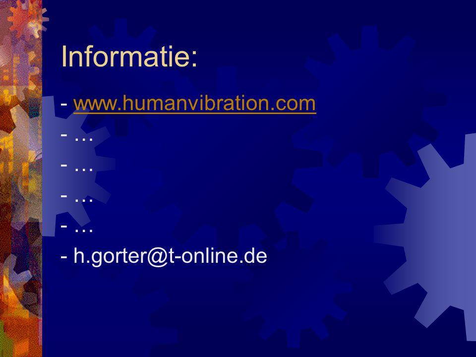 Informatie: - www.humanvibration.com - … - h.gorter@t-online.de
