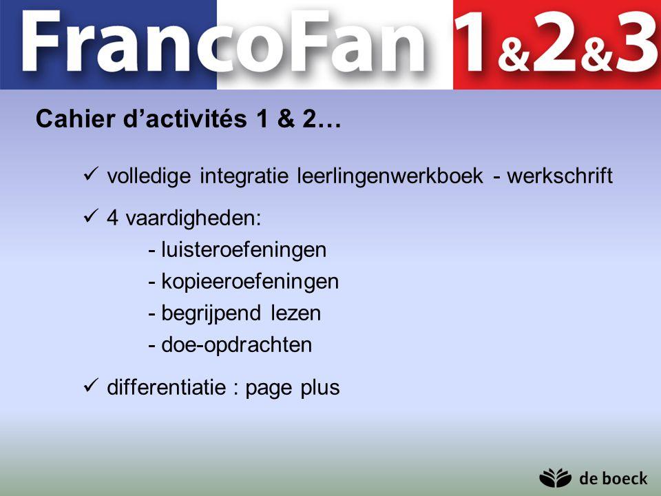 Cahier d'activités 1 & 2… volledige integratie leerlingenwerkboek - werkschrift. 4 vaardigheden: - luisteroefeningen.
