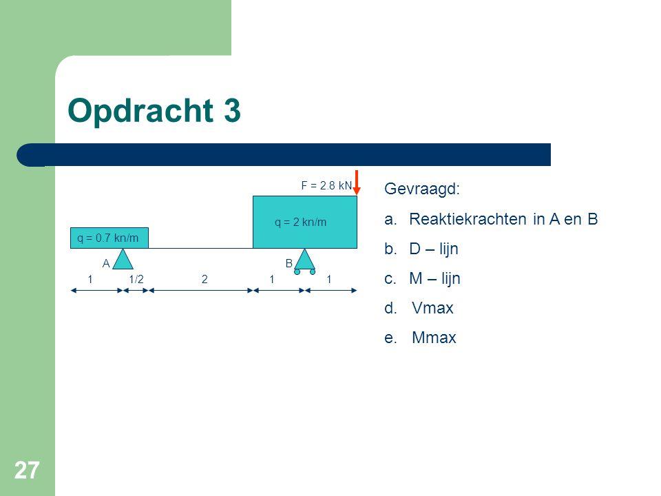 Opdracht 3 Gevraagd: Reaktiekrachten in A en B D – lijn M – lijn