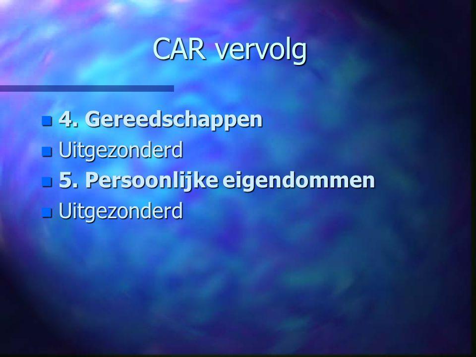 CAR vervolg 4. Gereedschappen Uitgezonderd 5. Persoonlijke eigendommen