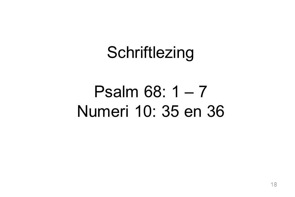 Schriftlezing Psalm 68: 1 – 7 Numeri 10: 35 en 36