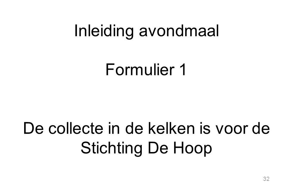 Inleiding avondmaal Formulier 1 De collecte in de kelken is voor de Stichting De Hoop