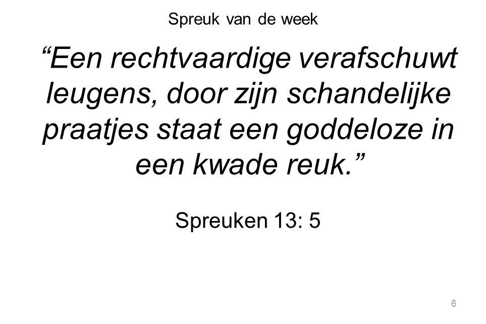 Spreuk van de week Een rechtvaardige verafschuwt leugens, door zijn schandelijke praatjes staat een goddeloze in een kwade reuk.